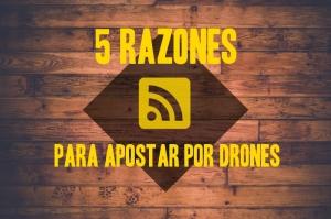 5 razones para apostar por Drones